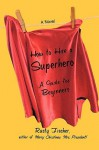 How to Hire a Superhero: A Guide for Beginners - Rusty Fischer