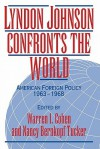 Lyndon Johnson Confronts the World: American Foreign Policy 1963 1968 - Warren I. Cohen