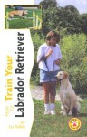 How to Train Your Labrador Retriever (Tr-103) - Liz Palika, American Society for The Prevention Of C