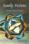 Family Fictions - Elizabeth Rhett Woods