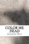 Color Me Dead - Charles Ray