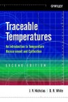 Traceable Temperatures: An Introduction to Temperature Measurement and Calibration - J. V. Nicholas, D. R. White