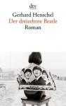 Der dreizehnte Beatle: Roman - Gerhard Henschel