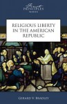Religious Liberty in the American Republic - Matthew Spalding, Gerard Bradley