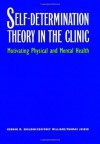 Self-Determination Theory in the Clinic: Motivating Physical and Mental Health - Kennon M. Sheldon