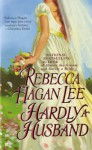 Hardly a Husband - Rebecca Hagan Lee