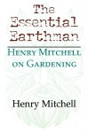The Essential Earthman: Henry Mitchell on Gardening - Henry Mitchell