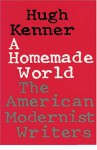 A Homemade World: The American Modernist Writers - Hugh Kenner