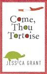Come, Thou Tortoise - Jessica Grant