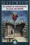 The Women of Whitechapel and Jack the Ripper - Paul West