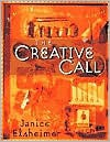 The Creative Call: An Artist's Response to the Way of the Spirit - Janice Elsheimer