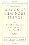 A Book Of Luminous Things: An Internation Anthology Of Poetry - Czesław Miłosz
