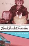 Lunch Bucket Paradise: A True-Life Novel - Fred Setterberg