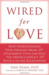 Wired for Love: How Understanding Your Partner's Brain and Attachment Style Can Help You Defuse Conflict and Build a Secure Relationship - Stan Tatkin, Harville Hendrix