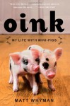 Oink: My Life with Mini-Pigs - Matt Whyman
