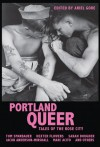 Portland Queer: Tales of the Rose City - Ariel Gore, Marc Acito, Kathleen Bryson, Ariel Gore, Annie Murphy, Sarah Dougher, Jacob Anderson-Minshall, Dexter Flowers, Michael Sage Ricci, Tony Longshanks LeTigre, Christa Orth, Megan Kruse, Sarah Gottesdiener, Summer Pierre