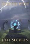 Celt Secrets (The Sixth Babet/Prosper Novella) - Judith Post