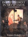 Past and Present in Art and Taste: Selected Essays - Francis Haskell