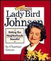 Lady Bird Johnson: Making Our Neighborhoods Beautiful - Charnan Simon