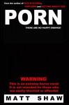 PORN: An Extreme Novel of Sex and Gore - Matt Shaw
