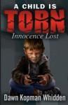 A Child is Torn: Innocence Lost - Dawn Kopman Whidden