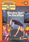 Witches Don't Do Backflips (The Adventures of the Bailey School Kids, #10) - Debbie Dadey, Marcia Thornton Jones, John Steven Gurney