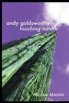 Andy Goldsworthy: Touching Nature - William Malpas