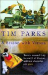 A Season With Verona: Travels Around Italy In Search Of Illusion, National Character And Goals! - Tim Parks