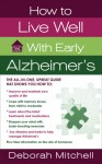 How to Live Well with Early Alzheimer's: A Complete Program for Enhancing Your Quality of Life - Deborah Mitchell