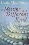 A Meeting of a Different Kind - Linda MacDonald