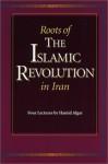 Roots of the Islamic Revolution in Iran - Hamid Algar