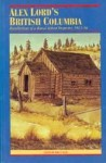 Alex Lord's British Columbia: Recollections of a Rural School Inspector, 1915-1936 - John Calam