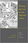 Writing and Law in Late Imperial China: Crime, Conflict, and Judgment - Robert E. Hegel