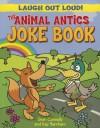 The Animal Antics Joke Book - Sean Connolly, Kay Barnham