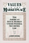 Values in the Marketplace: The American Stock Market Under Federal Securities Law - James Burk