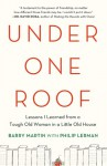 Under One Roof: Lessons I Learned from a Tough Old Woman in a Little Old House - Barry Martin, Philip Lerman