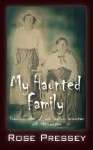 My Haunted Family: Engrossing Tales of One Family's Encounters with the Unknown - Rose Pressey
