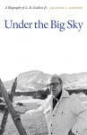 Under the Big Sky: A Biography of A. B. Guthrie Jr. - Jackson J. Benson