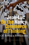 On the Commerce of Thinking: Of Books and Bookstores - Jean-Luc Nancy, David Wills