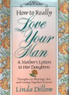 How to Really Love Your Man: A Mother's Letters to Her Daughters - Linda Dillow