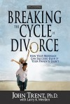 Breaking the Cycle of Divorce: How Your Marriage Can Succeed Even If Your Parents' Didn't - John T. Trent, Larry K. Weeden