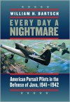 Every Day a Nightmare: American Pursuit Pilots in the Defense of Java, 1941-1942 - William Bartsch, Anthony Weller