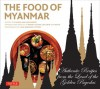 The Food of Myanmar: Authentic Recipes from the Land of the Golden Pagodas - Claudia Saw Lwin Robert, Win Pe, Wendy Hutton