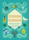 Yiddish Wisdom: Humor and Heart from the Old Country - Christopher Silas Neal