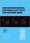Unicompartmental Arthroplasty with the Oxford Knee [With DVD] - John Goodfellow, John O'Connor, Christopher Dodd