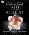 I Don't Have Enough Faith to be an Atheist - Norman L. Geisler, Frank Turek, Kate Reading