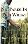 No Tares in This Wheat - David A. Costello, Sharon Ryan, Shannon Costello