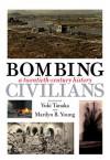 Bombing Civilians: A Twentieth-Century History - Yuki Tanaka, Marilyn B. Young