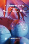 A Thematic Study of the Plays of Arthur Miller - Shweta Singh