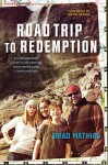 Road Trip to Redemption: A Disconnected Family, a Cross-Country Adventure, and an Amazing Journey of Healing and Grace - Brad Mathias, George Barna
